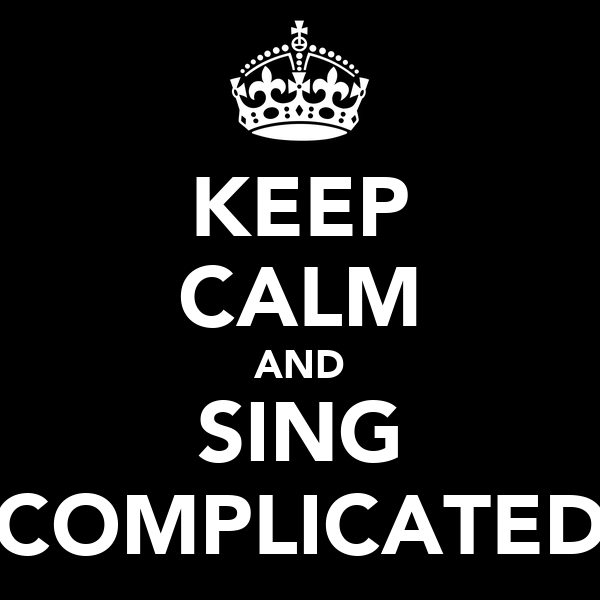 KEEP CALM AND SING COMPLICATED
