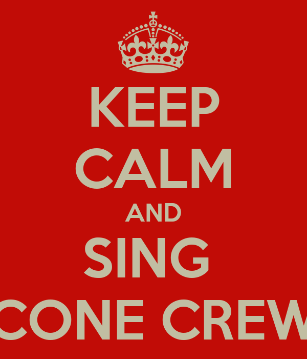 KEEP CALM AND SING  CONE CREW