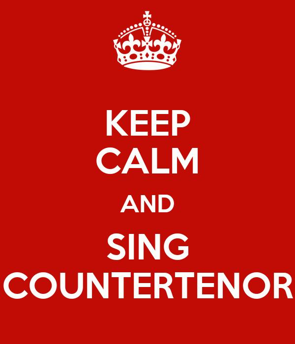 KEEP CALM AND SING COUNTERTENOR