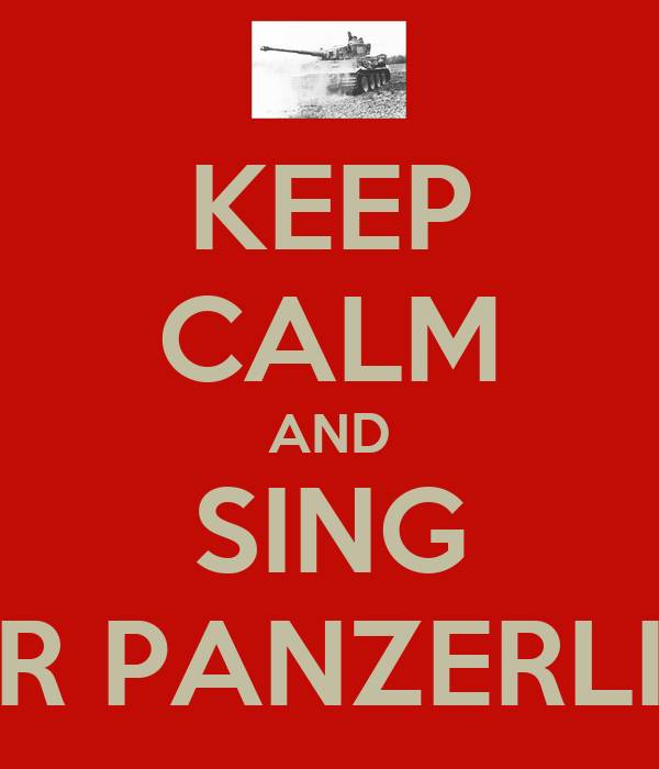 KEEP CALM AND SING DER PANZERLIED