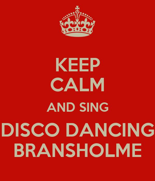 KEEP CALM AND SING DISCO DANCING BRANSHOLME