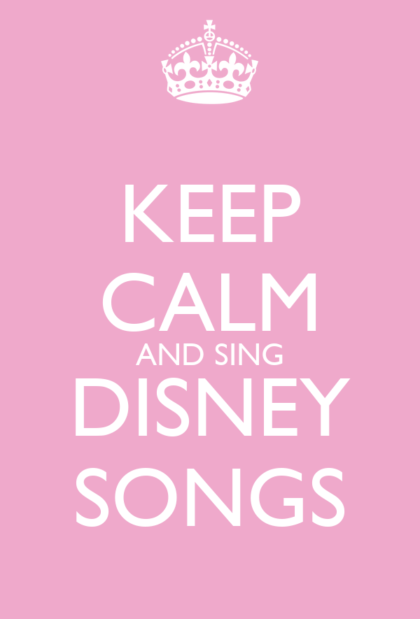KEEP CALM AND SING DISNEY SONGS