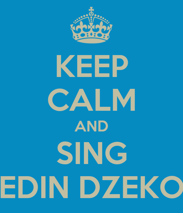 KEEP CALM AND SING EDIN DZEKO