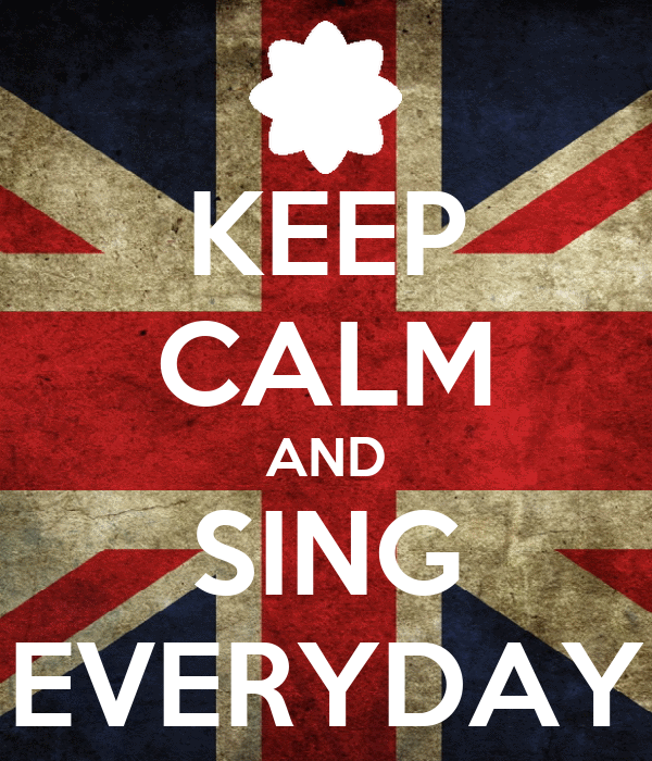 KEEP CALM AND SING EVERYDAY