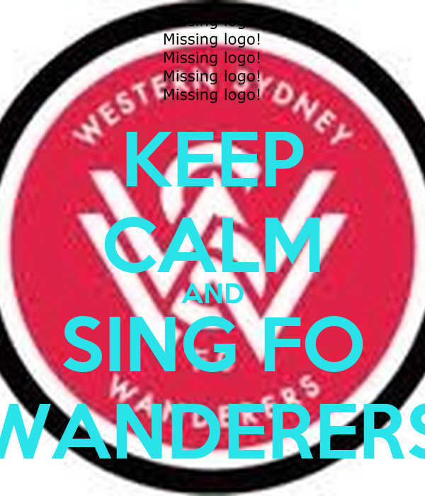 KEEP CALM AND SING FO WANDERERS