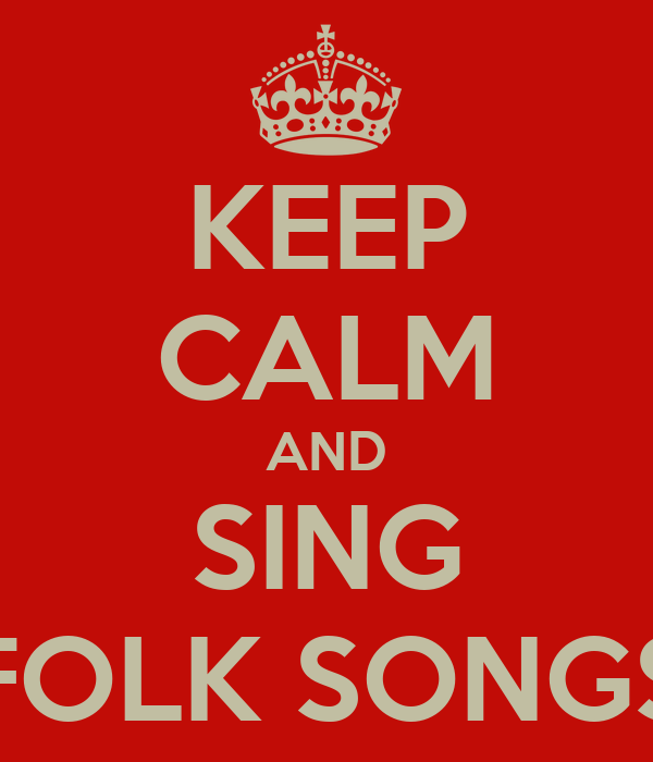KEEP CALM AND SING FOLK SONGS