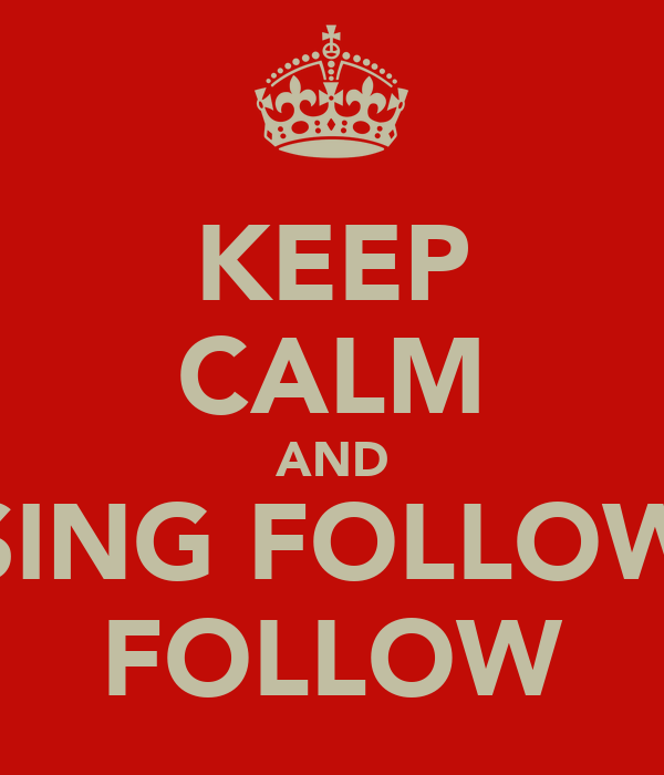 KEEP CALM AND SING FOLLOW FOLLOW
