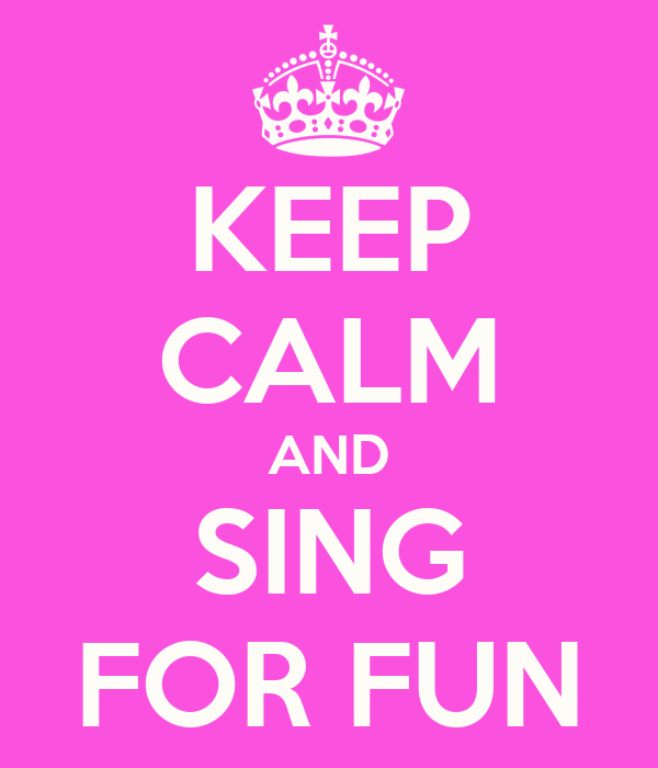 KEEP CALM AND SING FOR FUN