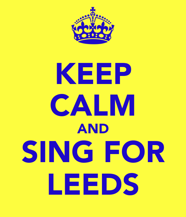KEEP CALM AND SING FOR LEEDS