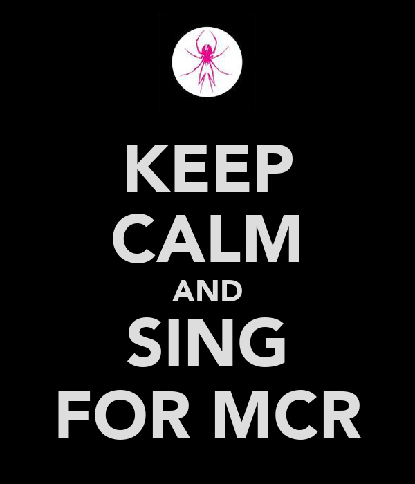 KEEP CALM AND SING FOR MCR