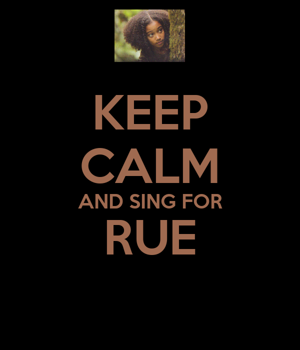 KEEP CALM AND SING FOR RUE