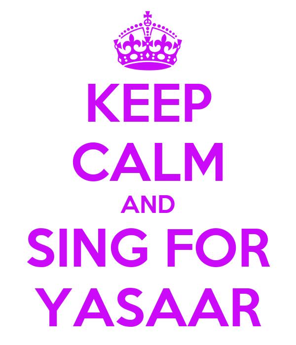 KEEP CALM AND SING FOR YASAAR