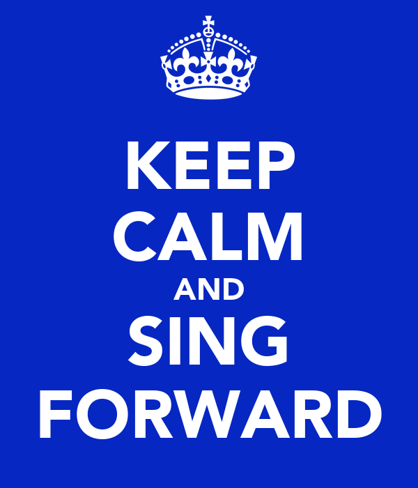 KEEP CALM AND SING FORWARD