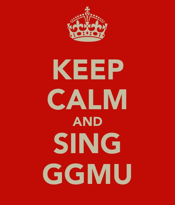 KEEP CALM AND SING GGMU