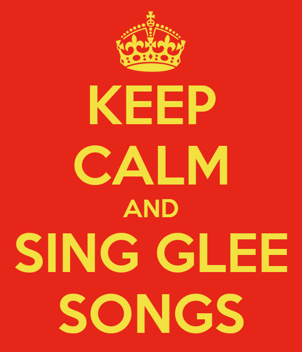 KEEP CALM AND SING GLEE SONGS