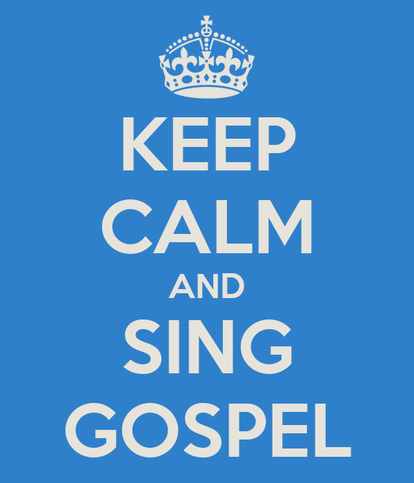 KEEP CALM AND SING GOSPEL