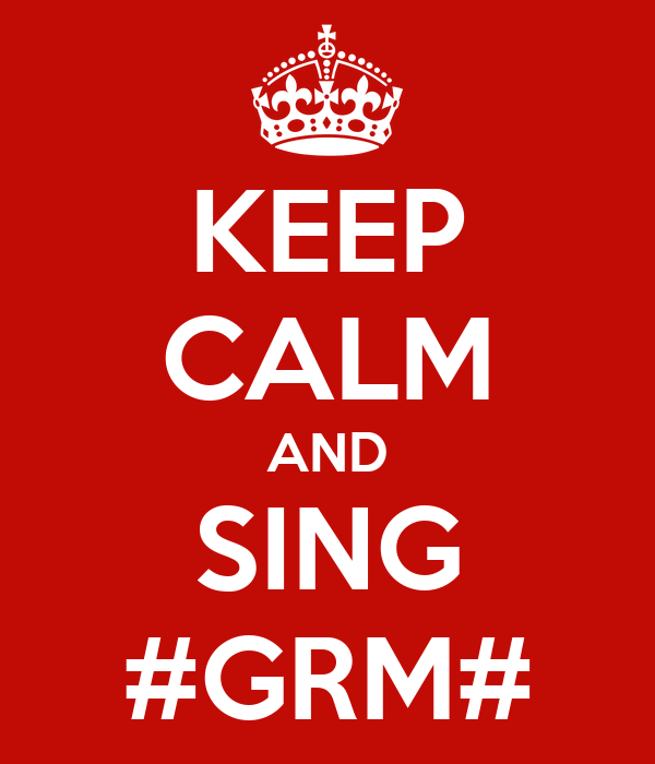 KEEP CALM AND SING #GRM#