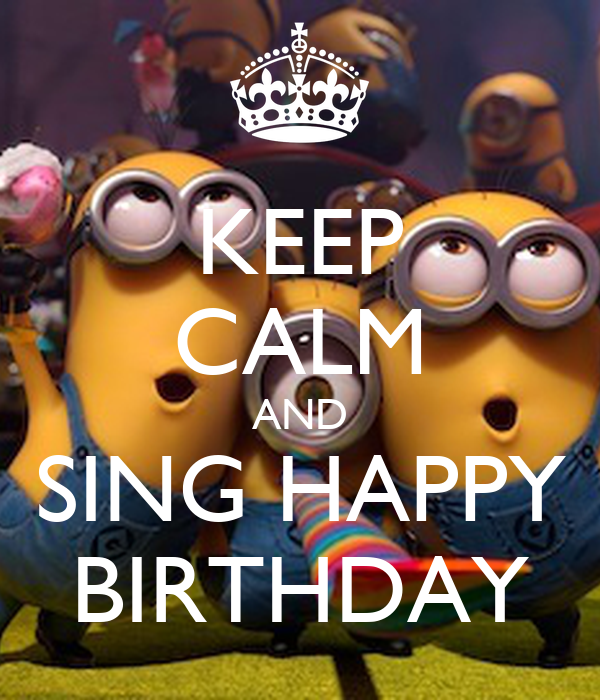 KEEP CALM AND SING HAPPY BIRTHDAY