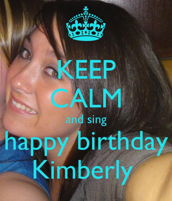 KEEP CALM and sing happy birthday Kimberly