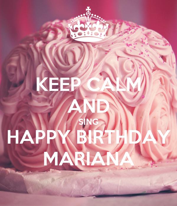 KEEP CALM AND SING HAPPY BIRTHDAY MARIANA