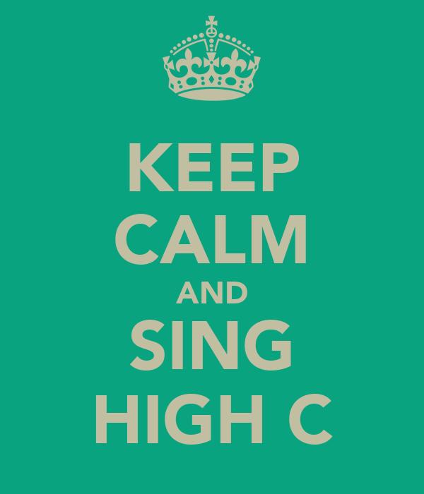 KEEP CALM AND SING HIGH C