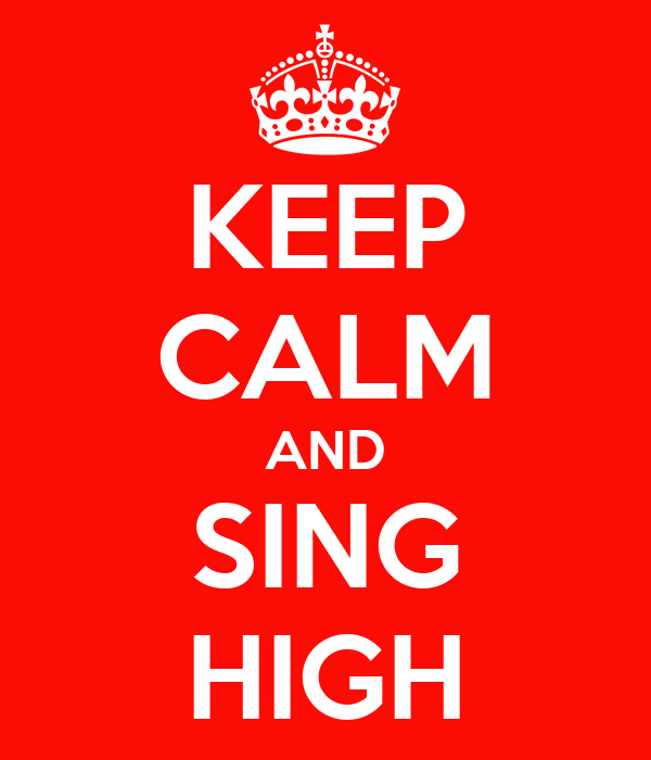 KEEP CALM AND SING HIGH