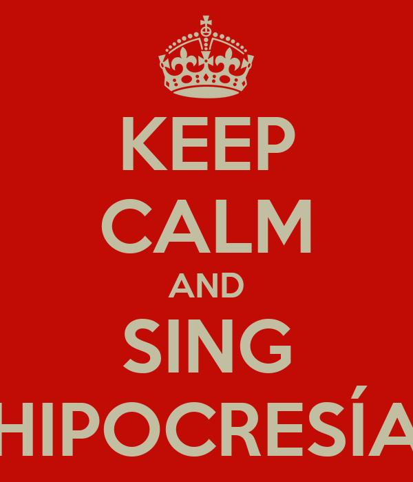 KEEP CALM AND SING HIPOCRESÍA
