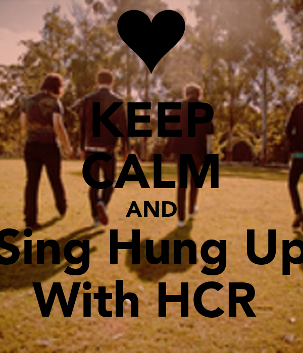 KEEP CALM AND Sing Hung Up With HCR