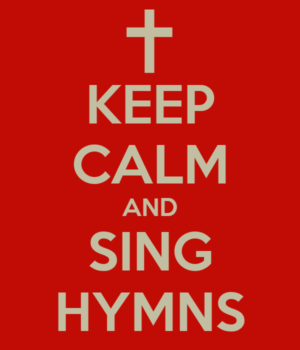 KEEP CALM AND SING HYMNS