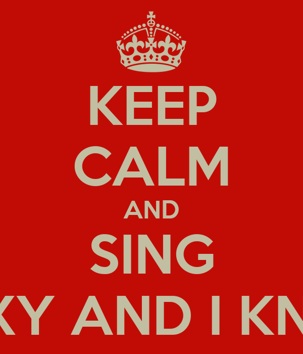 KEEP CALM AND SING I'M SEXY AND I KNOW IT