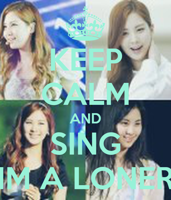 """KEEP CALM AND SING """"IM A LONER"""""""