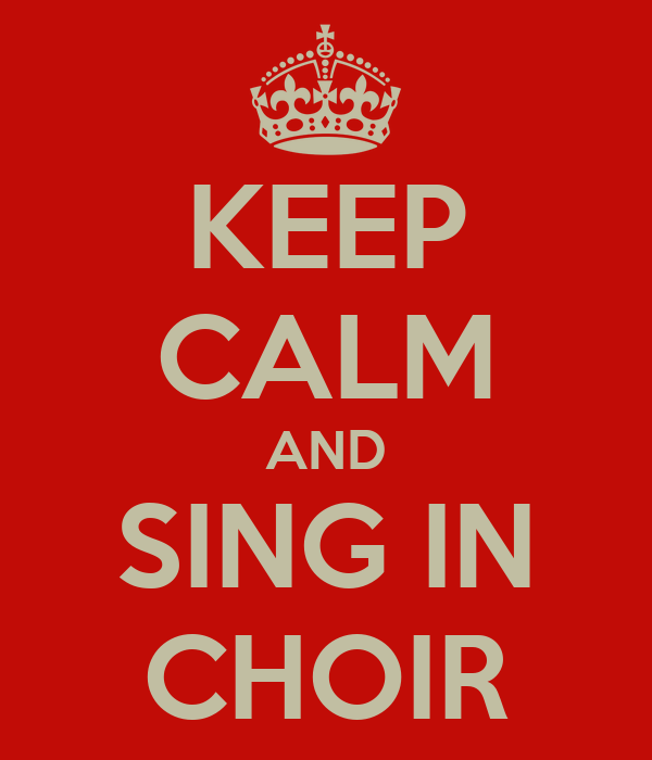 KEEP CALM AND SING IN CHOIR