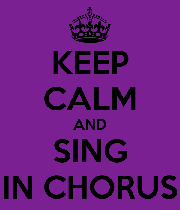 KEEP CALM AND SING IN CHORUS