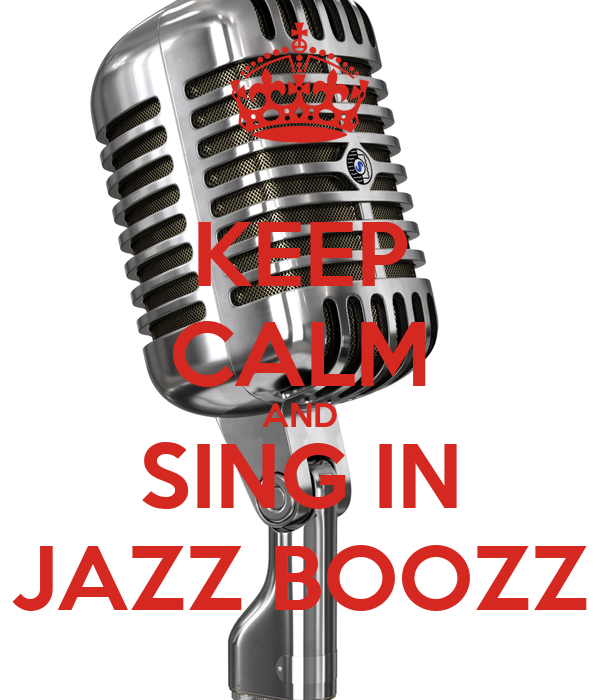 KEEP CALM AND SING IN JAZZ BOOZZ