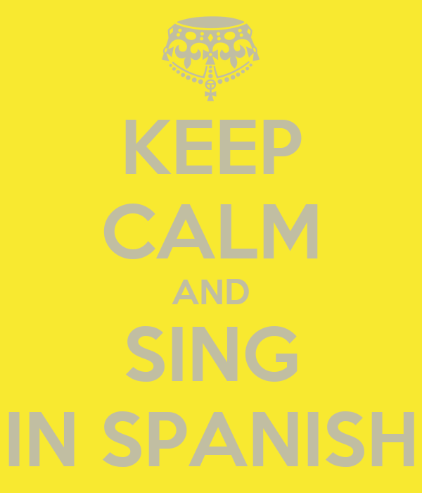KEEP CALM AND SING IN SPANISH