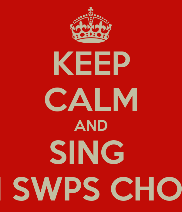 KEEP CALM AND SING  IN SWPS CHOIR