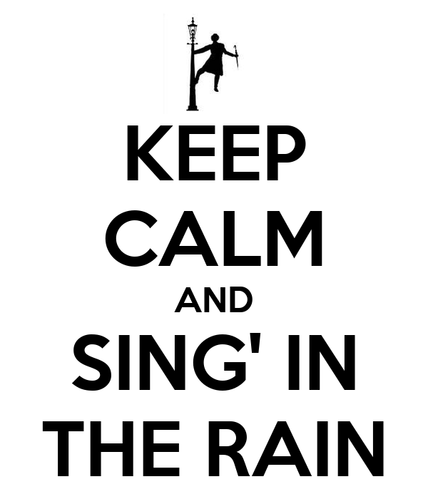KEEP CALM AND SING' IN THE RAIN