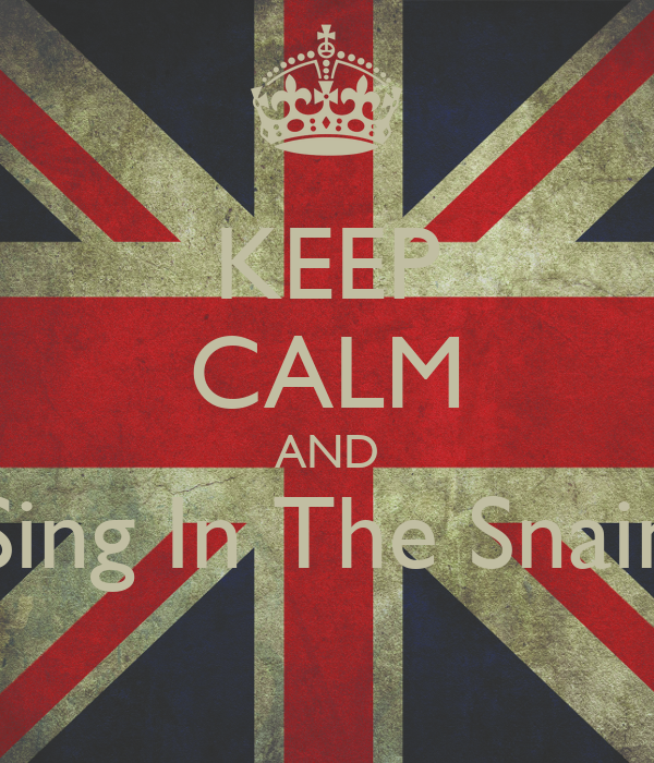 KEEP CALM AND Sing In The Snain
