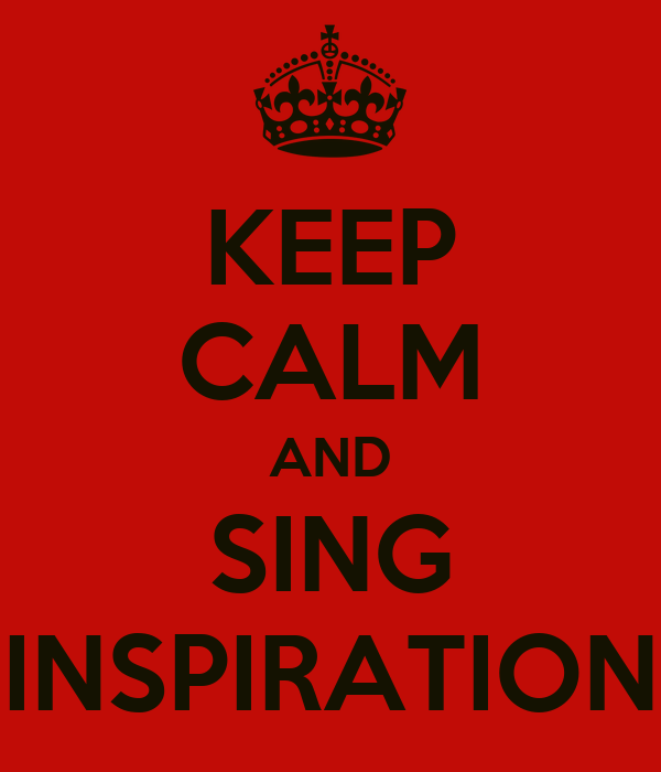 KEEP CALM AND SING INSPIRATION