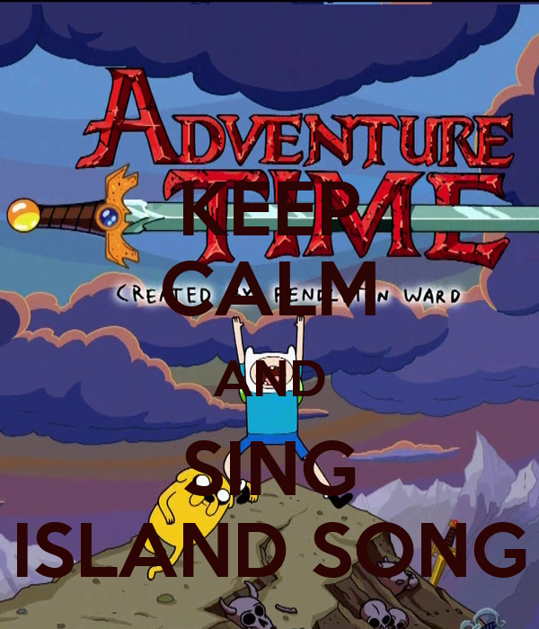 KEEP CALM AND SING ISLAND SONG