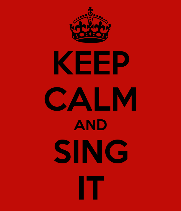 KEEP CALM AND SING IT