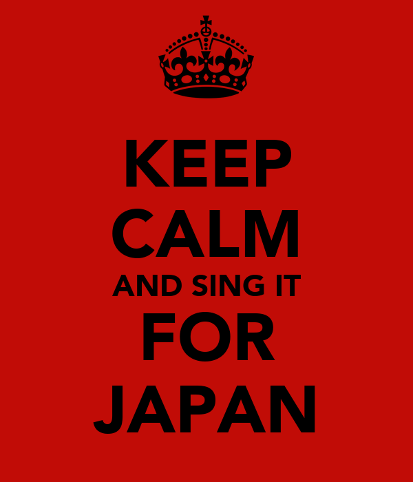 KEEP CALM AND SING IT FOR JAPAN
