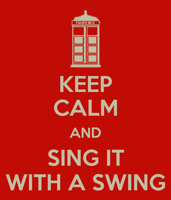 KEEP CALM AND SING IT WITH A SWING