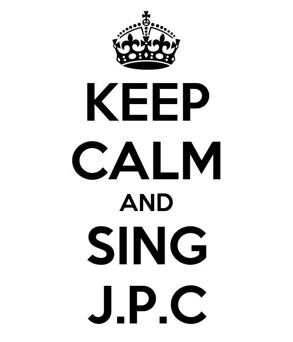 KEEP CALM AND SING J.P.C