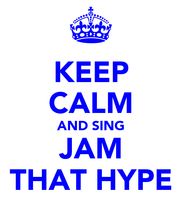 KEEP CALM AND SING JAM THAT HYPE