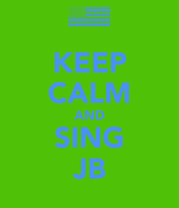 KEEP CALM AND SING JB