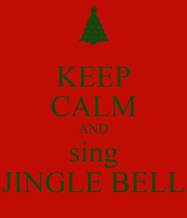 KEEP CALM AND sing JINGLE BELL