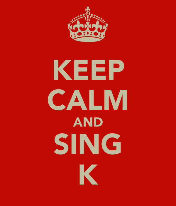 KEEP CALM AND SING K