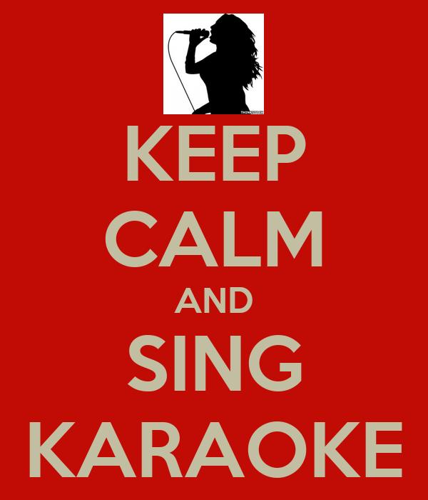 KEEP CALM AND SING KARAOKE