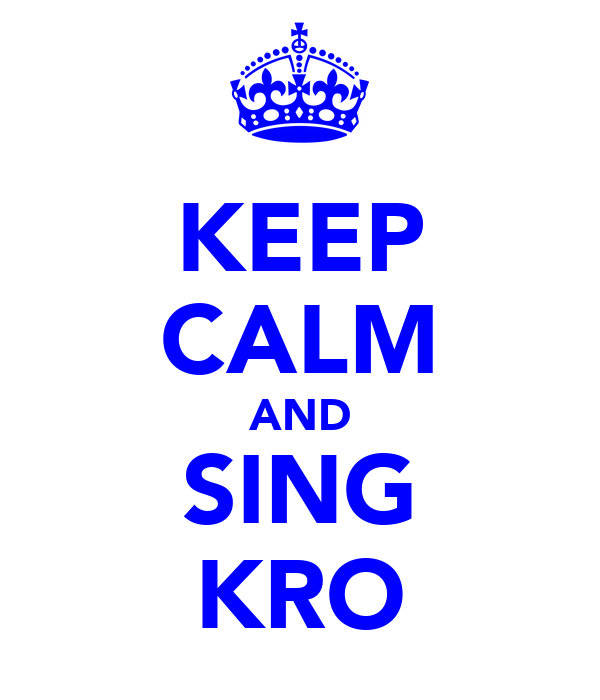 KEEP CALM AND SING KRO
